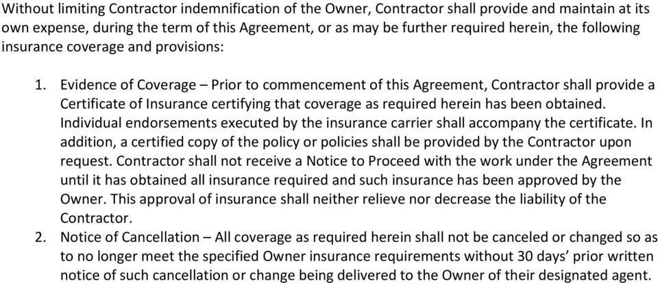 Evidence of Coverage Prior to commencement of this Agreement, Contractor shall provide a Certificate of Insurance certifying that coverage as required herein has been obtained.