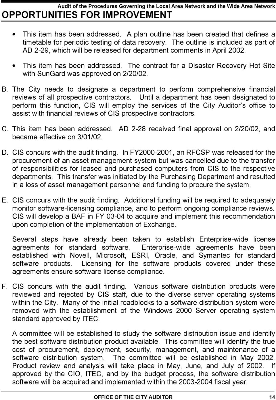 The contract for a Disaster Recovery Hot Site with SunGard was approved on 2/20/02. B.