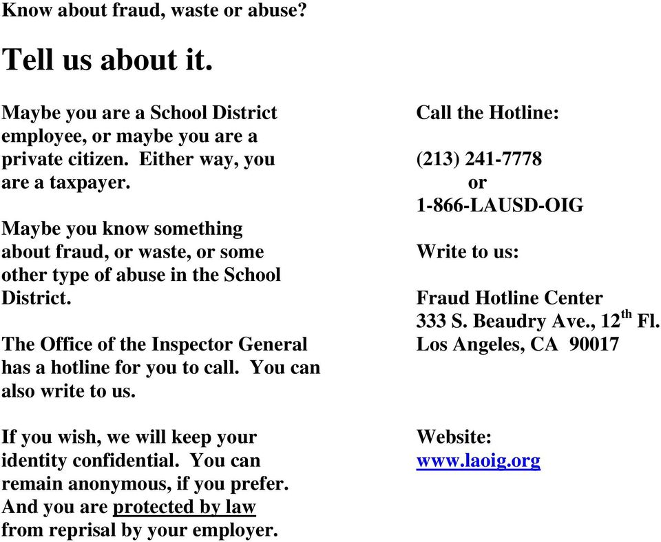 or 1-866-LAUSD-OIG Maybe you know something about fraud, or waste, or some Write to us: other type of abuse in the School District. Fraud Hotline Center 333 S.