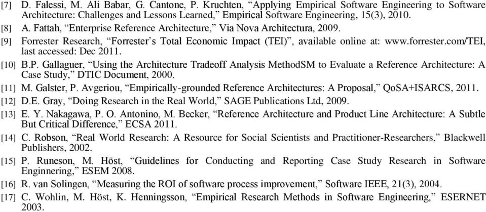 com/tei, last accessed: Dec 2011. [10] B.P. Gallaguer, Using the Architecture Tradeoff Analysis MethodSM to Evaluate a Reference Architecture: A Case Study, DTIC Document, 2000. [11] M. Galster, P.
