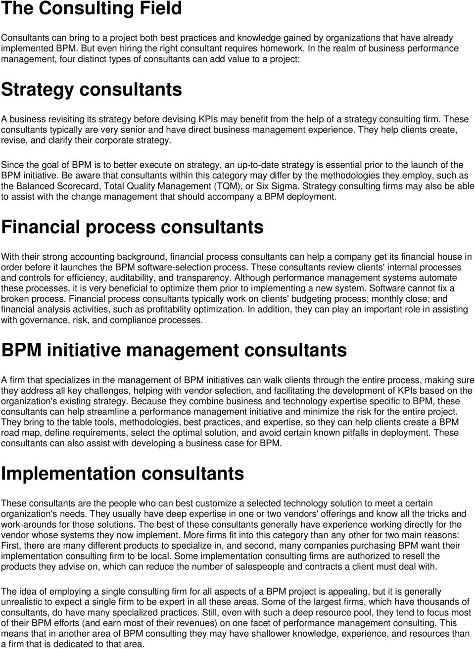 In the realm of business performance management, four distinct types of consultants can add value to a project: A business revisiting its strategy before devising KPIs may benefit from the help of a