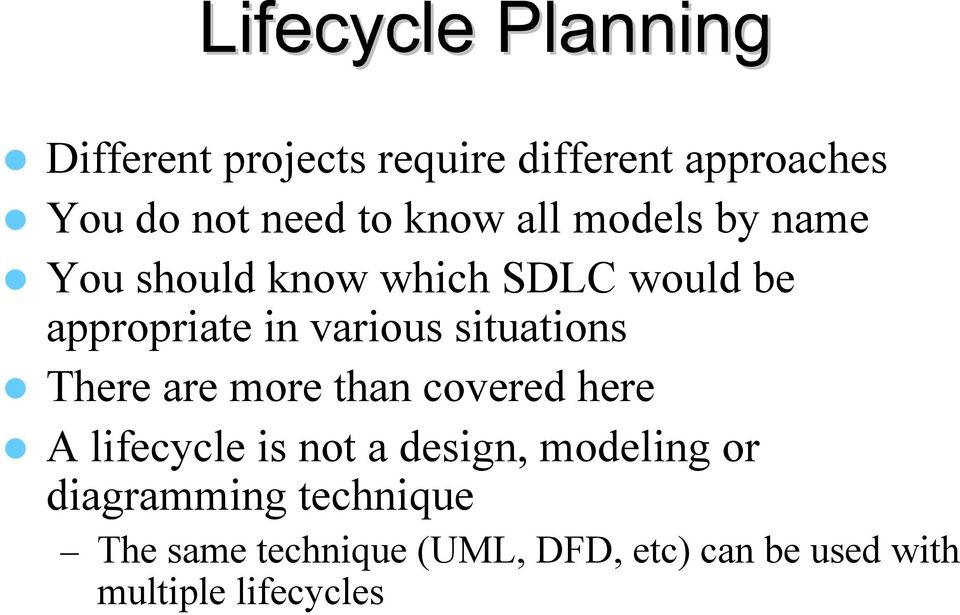 situations There are more than covered here A lifecycle is not a design, modeling