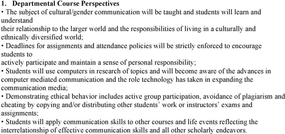 sense of personal responsibility; Students will use computers in research of topics and will become aware of the advances in computer mediated communication and the role technology has taken in