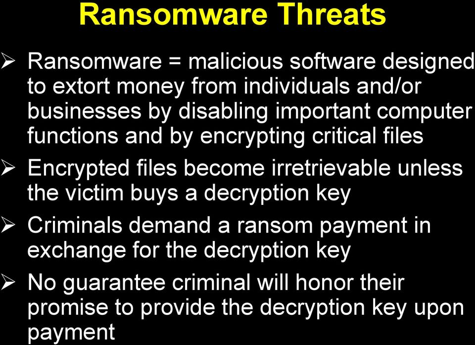 become irretrievable unless the victim buys a decryption key Criminals demand a ransom payment in