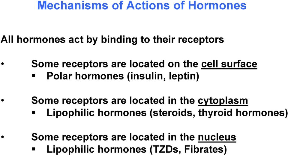 Some receptors are located in the cytoplasm Lipophilic hormones (steroids, thyroid