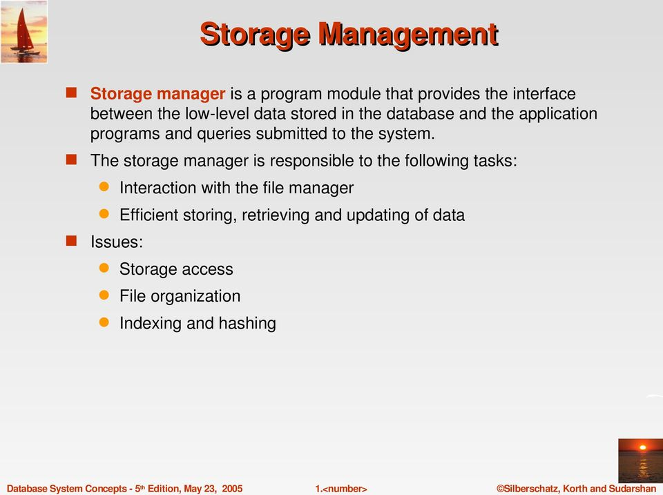 The storage manager is responsible to the following tasks: Issues: Interaction with the file manager