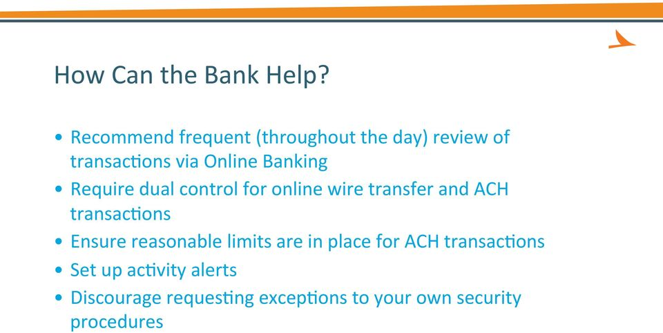 Banking Require dual control for online wire transfer and ACH transac3ons