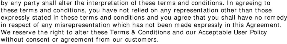 these terms and conditions and you agree that you shall have no remedy in respect of any misrepresentation which has not