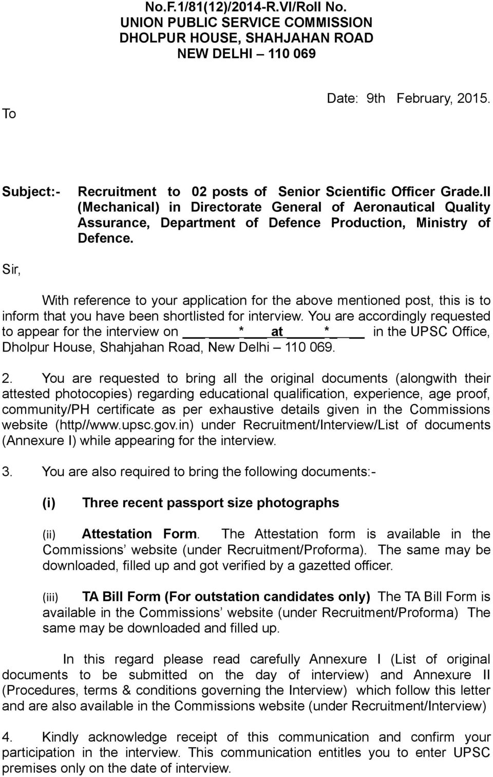 Sir, With reference to your application for the above mentioned post, this is to inform that you have been shortlisted for interview.