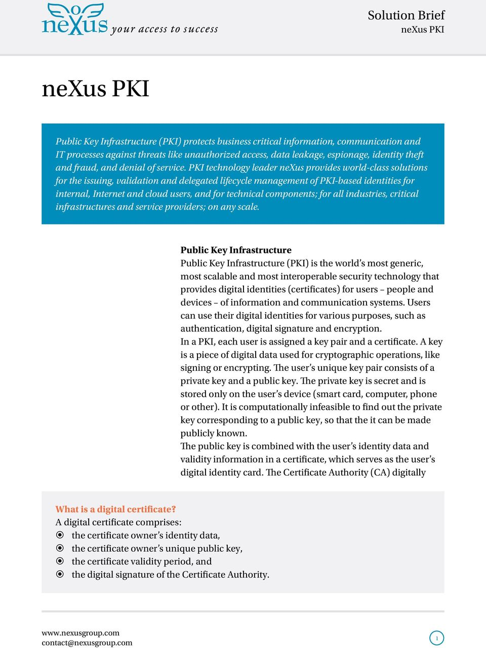 PKI technology leader nexus provides world-class solutions for the issuing, validation and delegated lifecycle management of PKI-based identities for internal, Internet and cloud users, and for