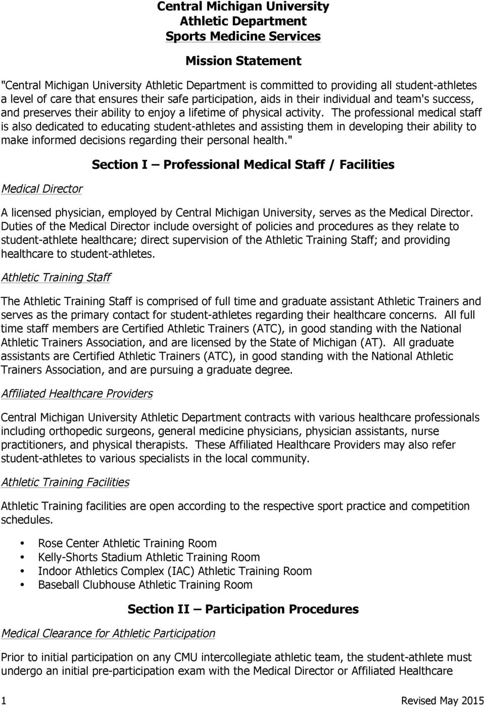 The professional medical staff is also dedicated to educating student-athletes and assisting them in developing their ability to make informed decisions regarding their personal health.