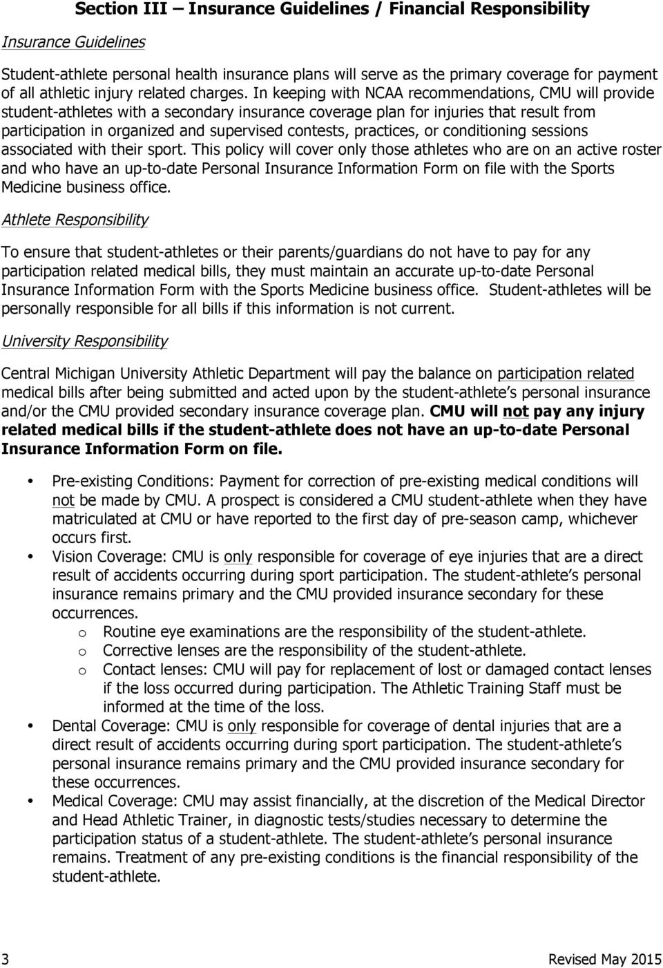 In keeping with NCAA recommendations, CMU will provide student-athletes with a secondary insurance coverage plan for injuries that result from participation in organized and supervised contests,