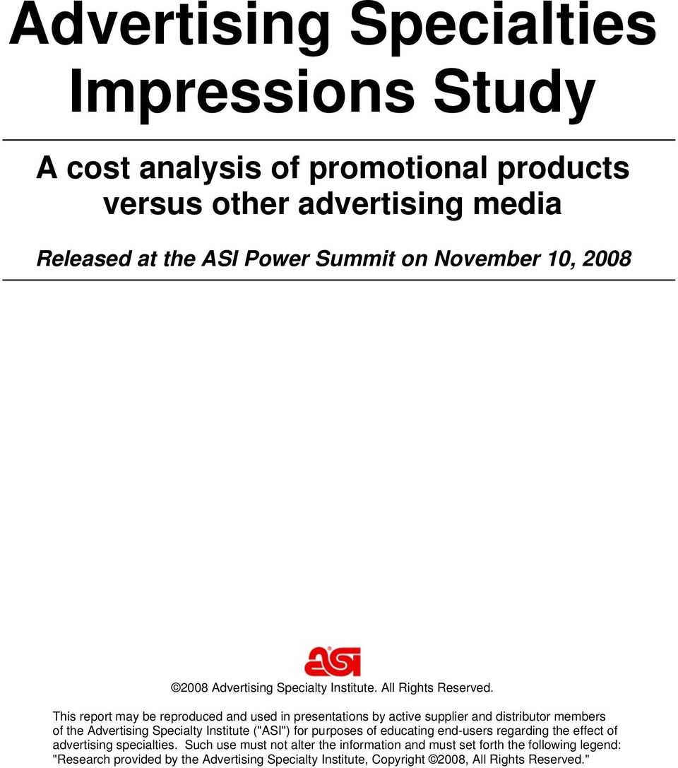 "This report may be reproduced and used in presentations by active supplier and distributor members of the Advertising Specialty Institute (""ASI"") for purposes"