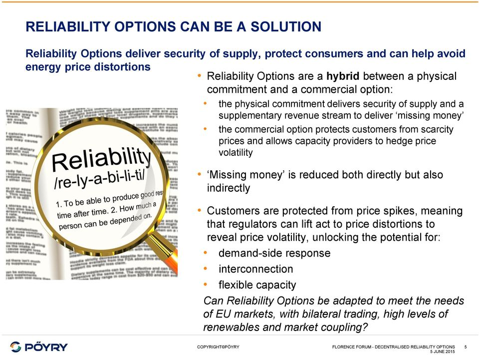 scarcity prices and allows capacity providers to hedge price volatility Missing money is reduced both directly but also indirectly Customers are protected from price spikes, meaning that regulators