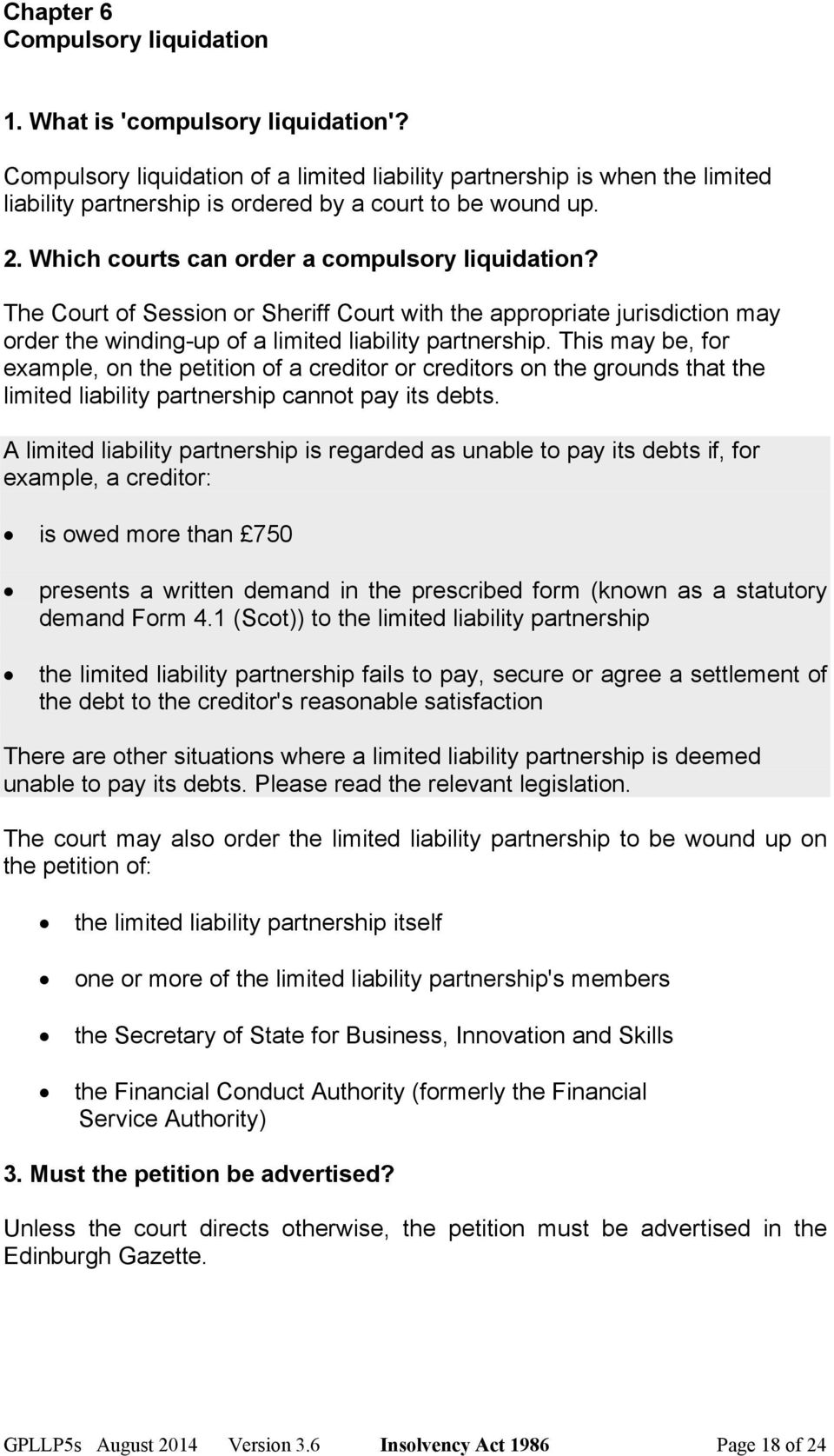 The Court of Session or Sheriff Court with the appropriate jurisdiction may order the winding-up of a limited liability partnership.