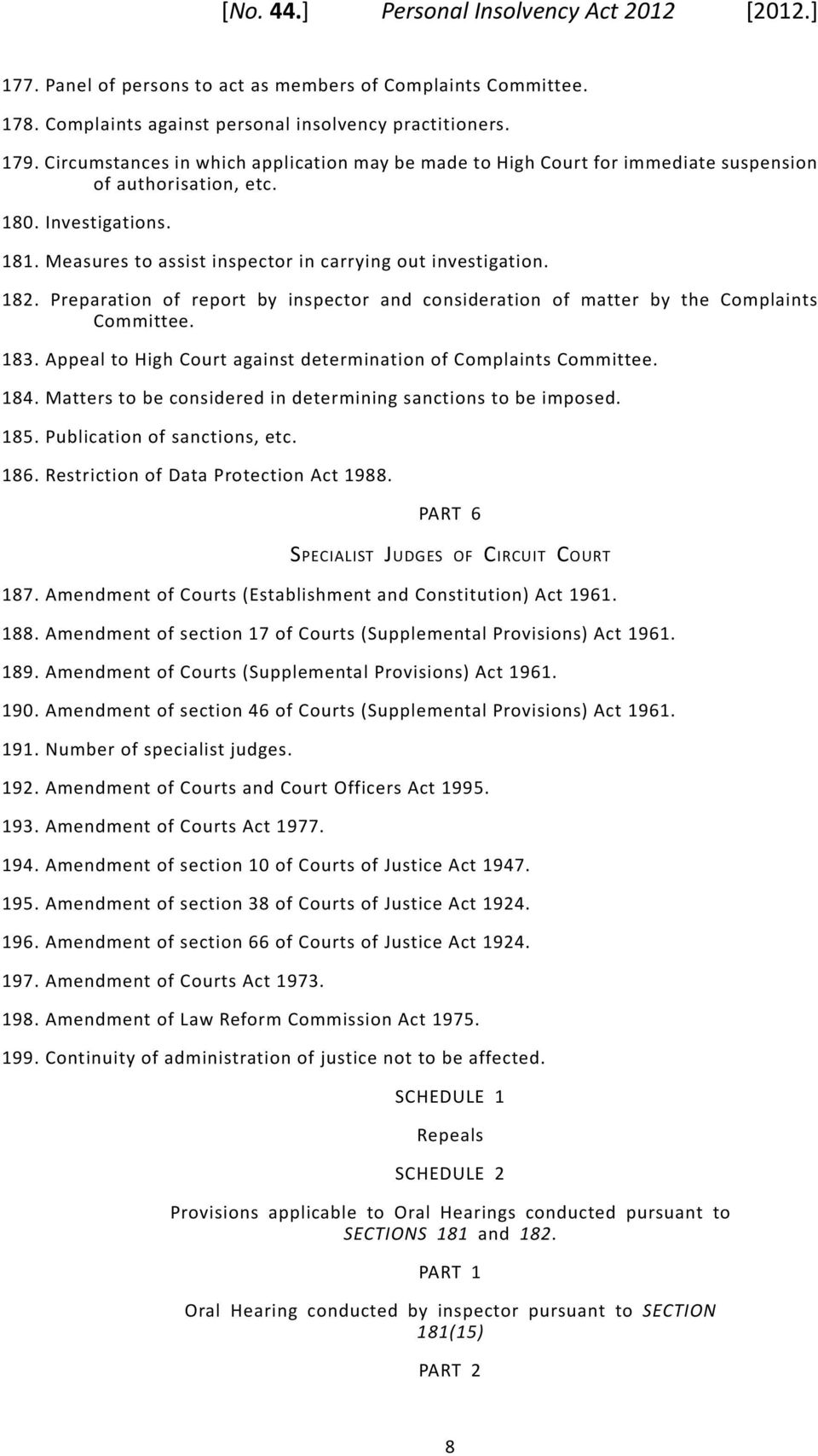Preparation of report by inspector and consideration of matter by the Complaints Committee. 183. Appeal to High Court against determination of Complaints Committee. 184.