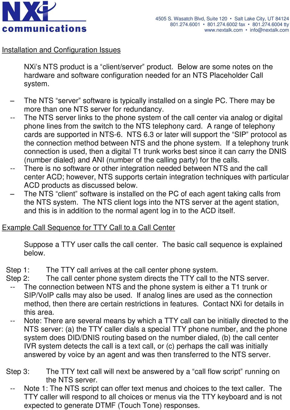 -- The NTS server links to the phone system of the call center via analog or digital phone lines from the switch to the NTS telephony card. A range of telephony cards are supported in NTS-6. NTS 6.