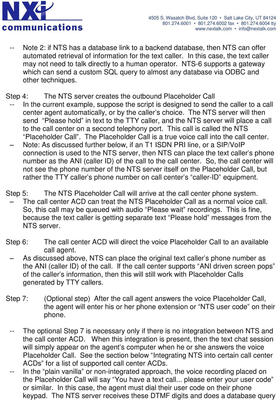 Step 4: The NTS server creates the outbound Placeholder Call -- In the current example, suppose the script is designed to send the caller to a call center agent automatically, or by the caller s