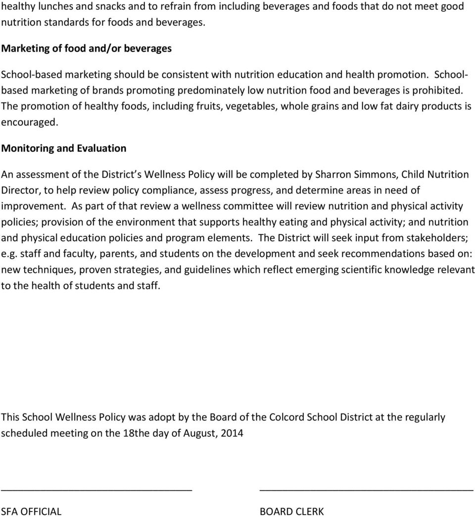 Schoolbased marketing of brands promoting predominately low nutrition food and beverages is prohibited.