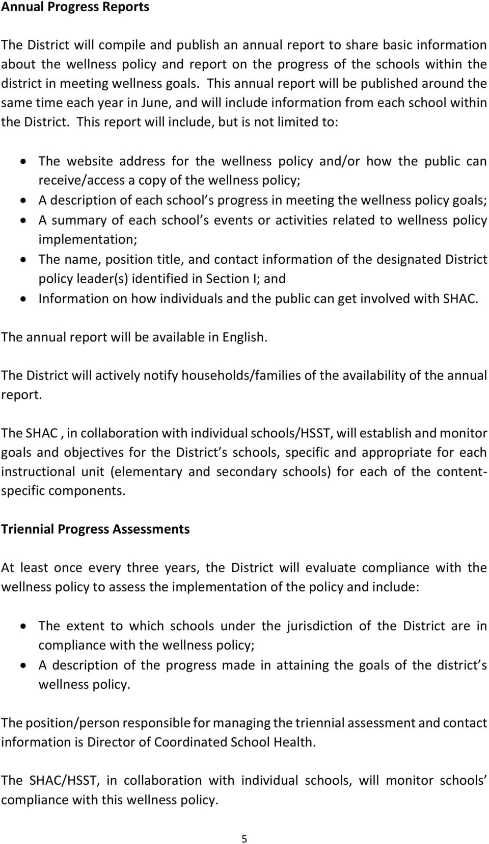 This report will include, but is not limited to: The website address for the wellness policy and/or how the public can receive/access a copy of the wellness policy; A description of each school s