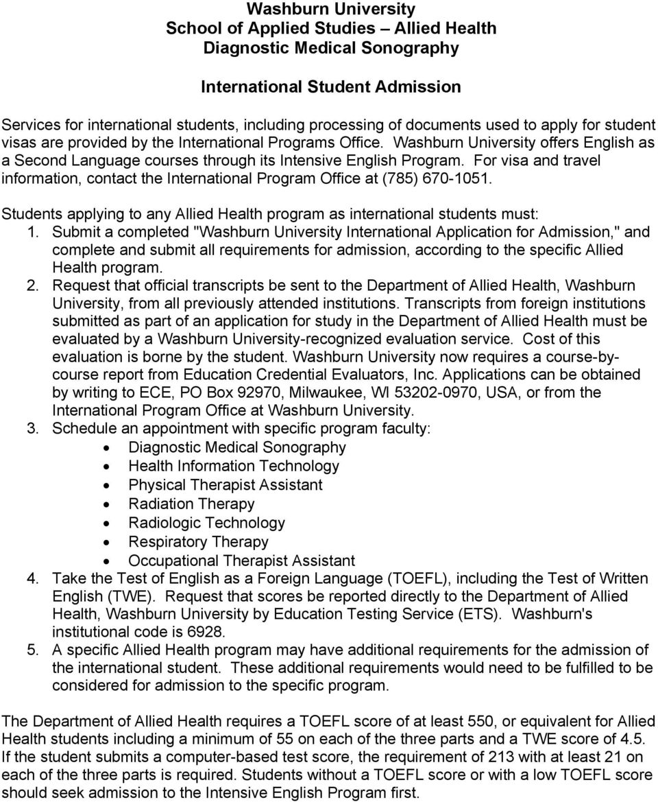 For visa and travel information, contact the International Program Office at (785) 670-1051. Students applying to any Allied Health program as international students must: 1.