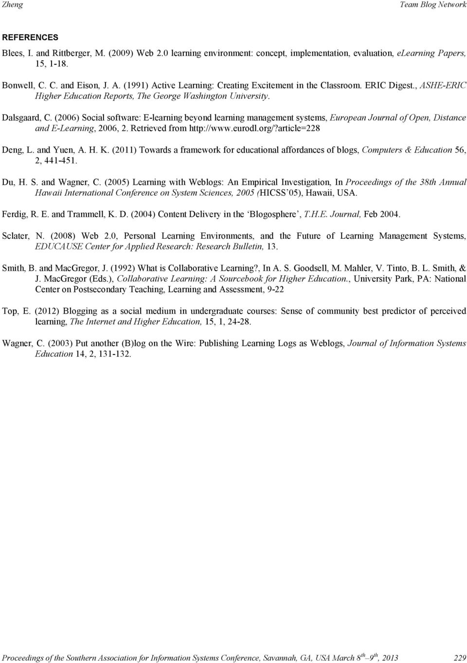 (2006) Social software: E-learning beyond learning management systems, European Journal of Open, Distance and E-Learning, 2006, 2. Retrieved from http://www.eurodl.org/?article=228 Deng, L.