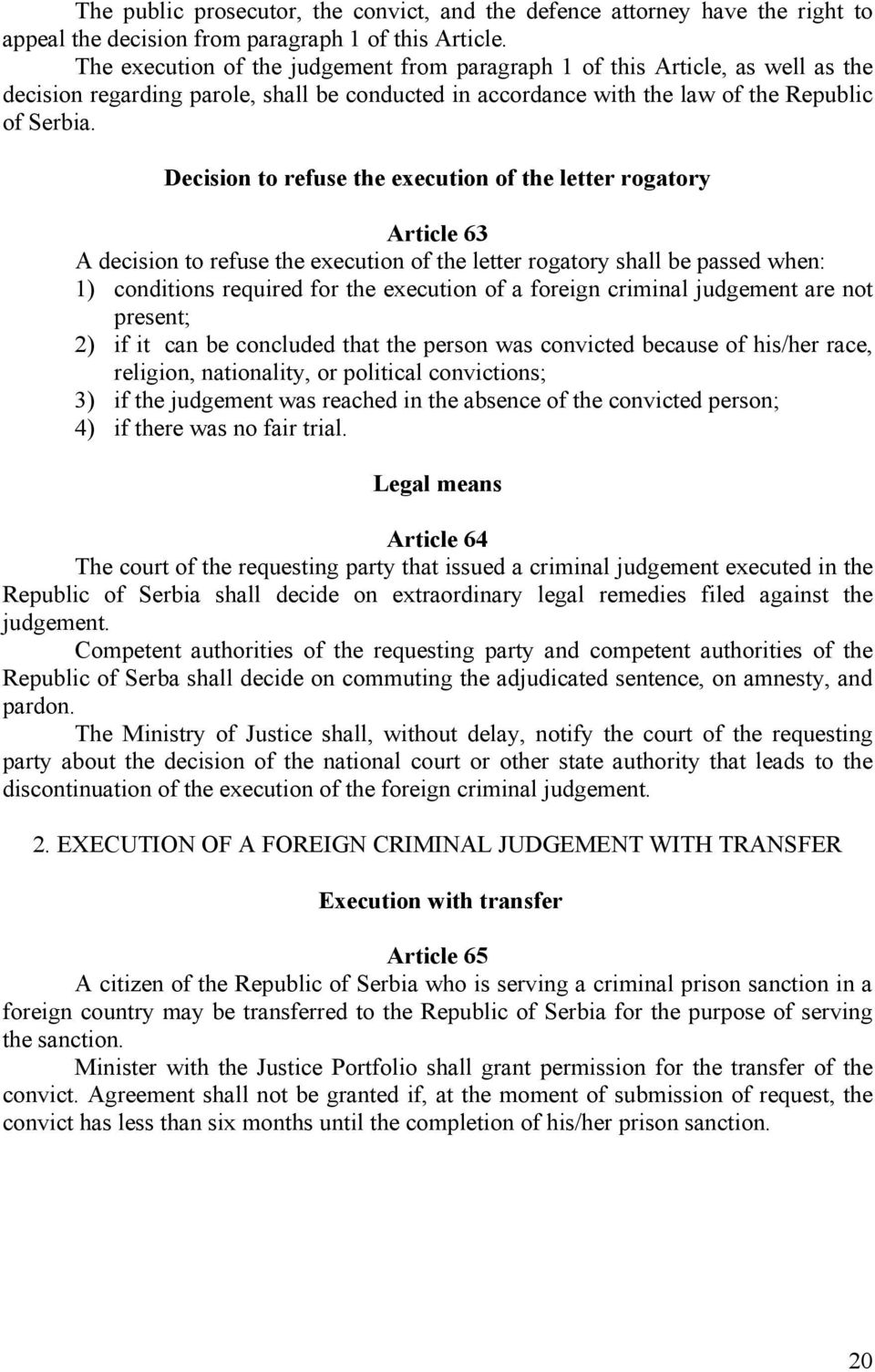 Decision to refuse the execution of the letter rogatory Article 63 A decision to refuse the execution of the letter rogatory shall be passed when: 1) conditions required for the execution of a