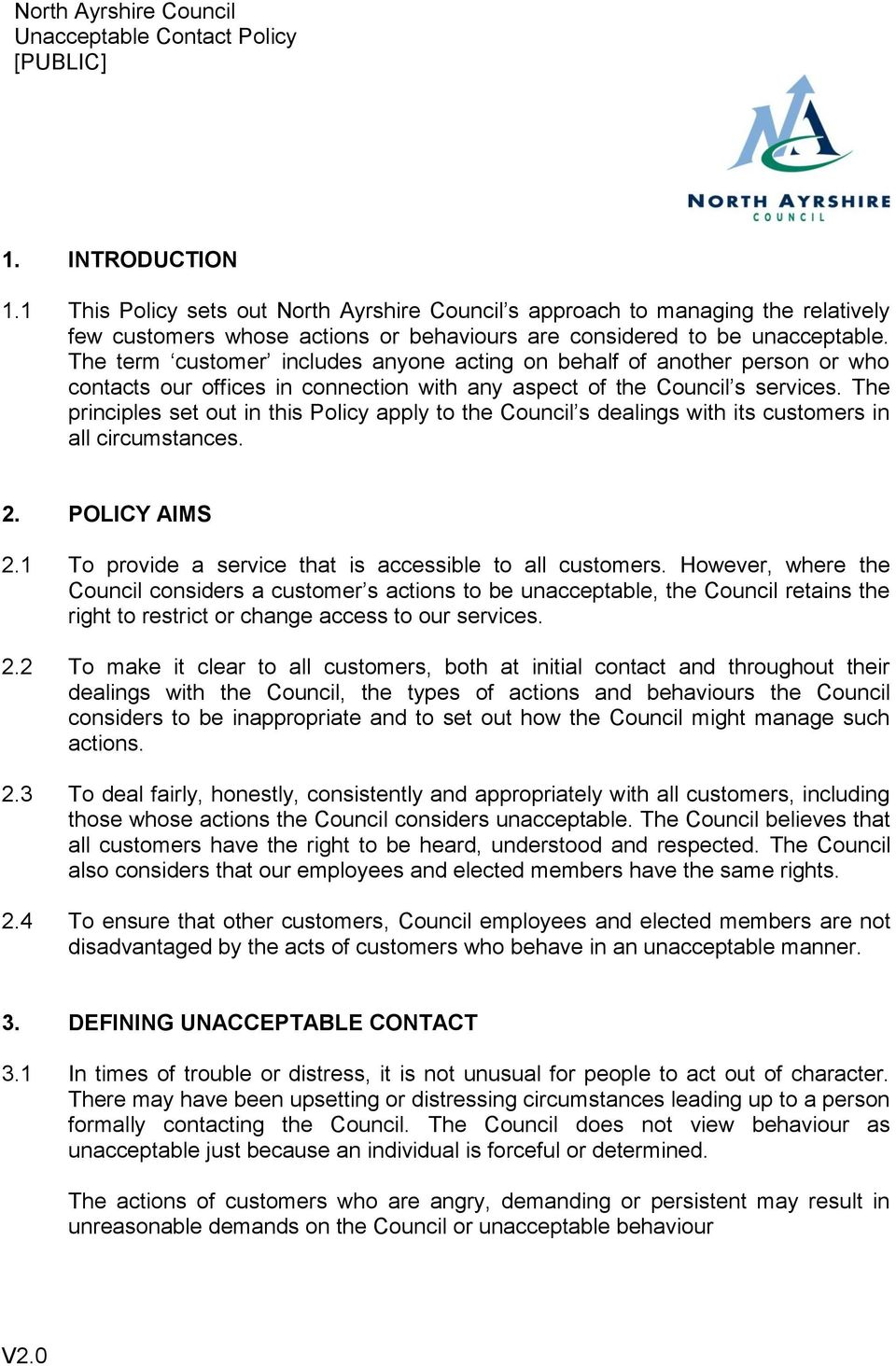 The principles set out in this Policy apply to the Council s dealings with its customers in all circumstances. 2. POLICY AIMS 2.1 To provide a service that is accessible to all customers.