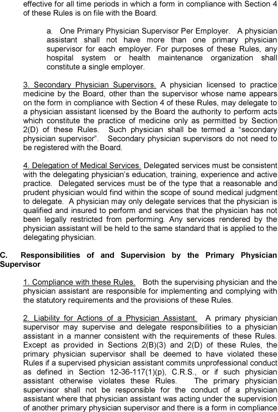 For purposes of these Rules, any hospital system or health maintenance organization shall constitute a single employer. 3. Secondary Physician Supervisors.