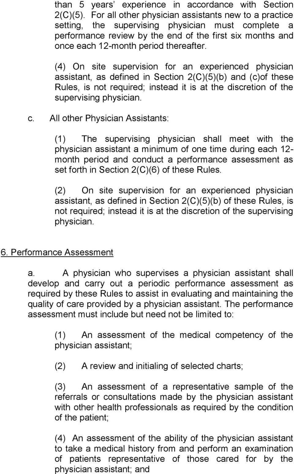 (4) On site supervision for an experienced physician assistant, as defined in Section 2(C)(5)(b) and (c)of these Rules, is not required; instead it is at the discretion of the supervising physician.