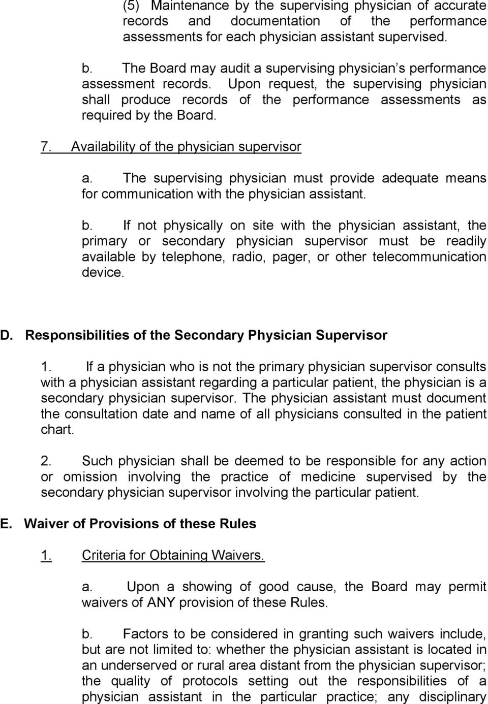 The supervising physician must provide adequate means for communication with the physician assistant. b.