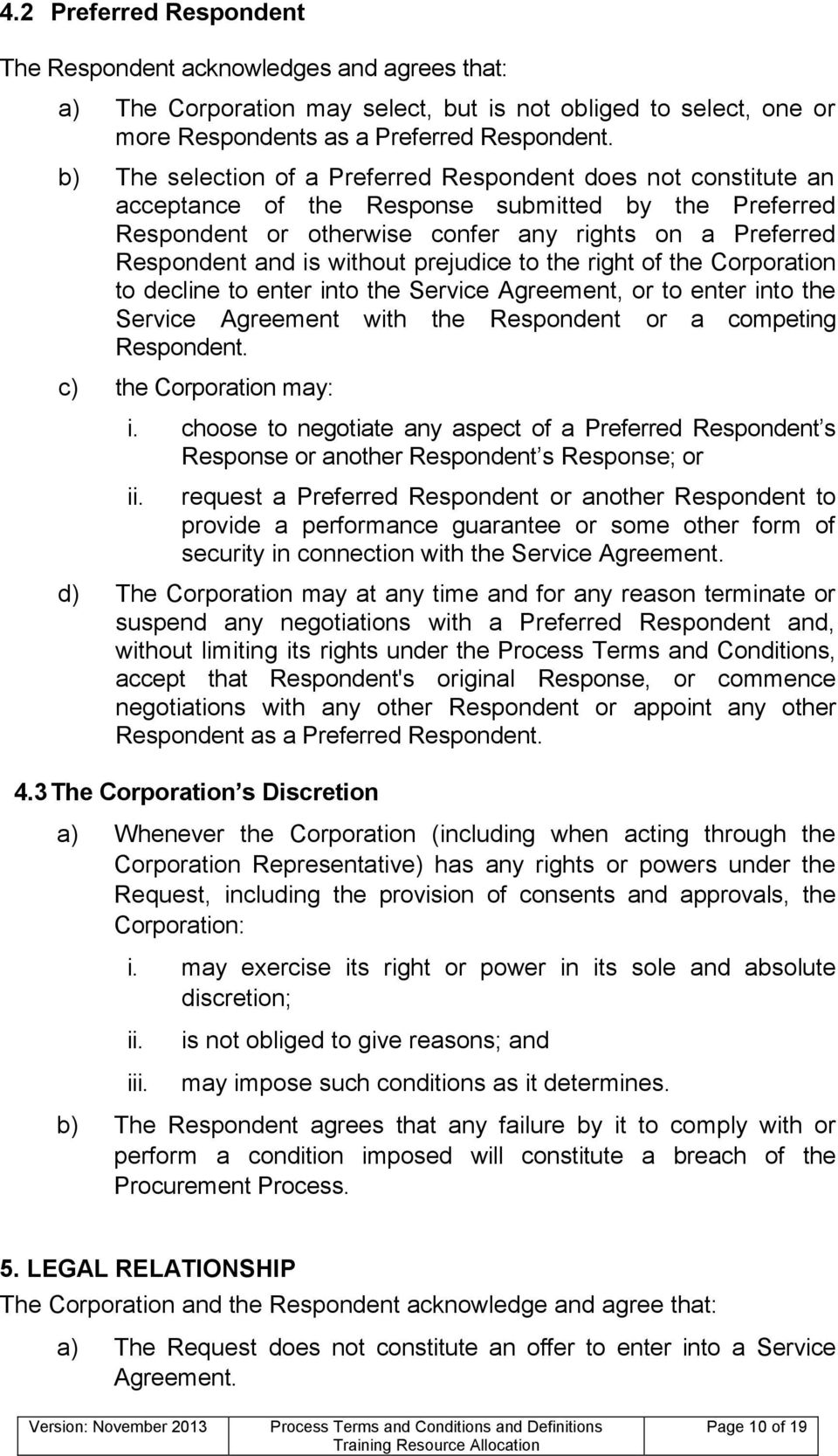without prejudice to the right of the Corporation to decline to enter into the Service Agreement, or to enter into the Service Agreement with the Respondent or a competing Respondent.