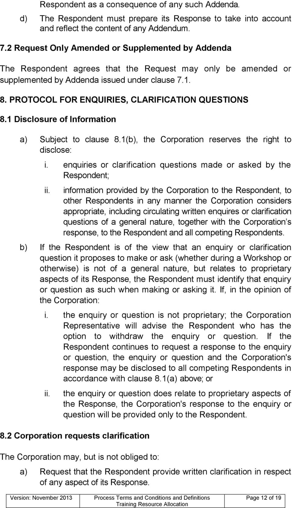 PROTOCOL FOR ENQUIRIES, CLARIFICATION QUESTIONS 8.1 Disclosure of Information a) Subject to clause 8.1(b), the Corporation reserves the right to disclose: i.