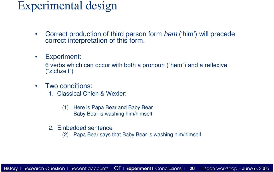 Classical Chien & Wexler: (1) Here is Papa Bear and Baby Bear Baby Bear is washing him/himself 2.
