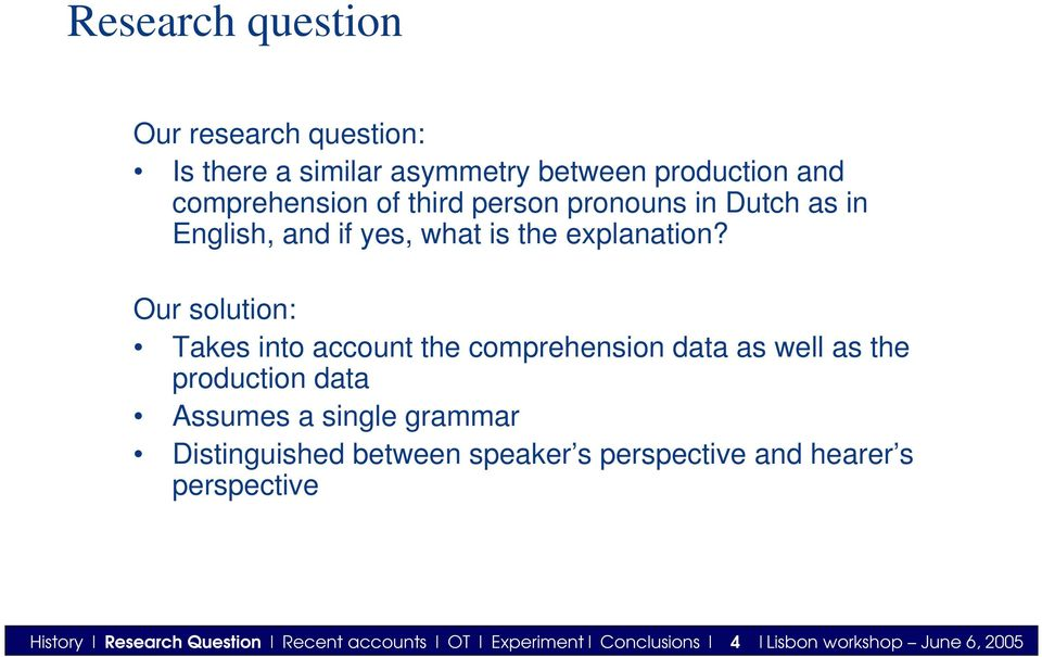 Our solution: Takes into account the comprehension data as well as the production data Assumes a single grammar
