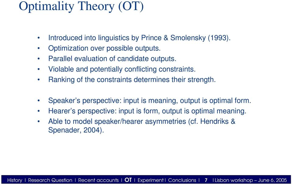 Ranking of the constraints determines their strength. Speaker s perspective: input is meaning, output is optimal form.