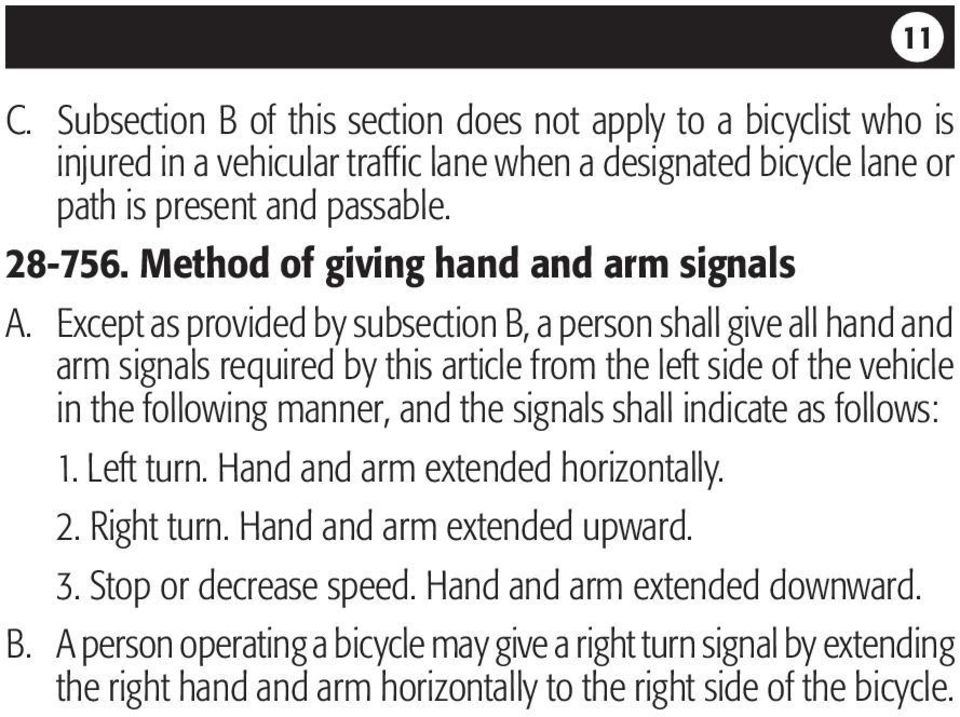 Except as provided by subsection B, a person shall give all hand and arm signals required by this article from the left side of the vehicle in the following manner, and the signals