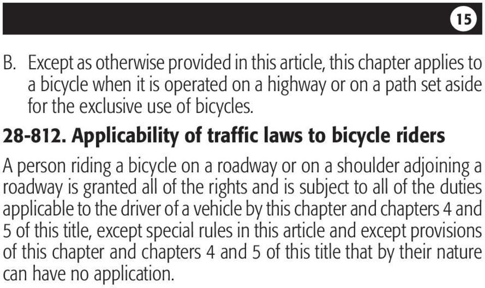 Applicability of traffic laws to bicycle riders A person riding a bicycle on a roadway or on a shoulder adjoining a roadway is granted all of the rights