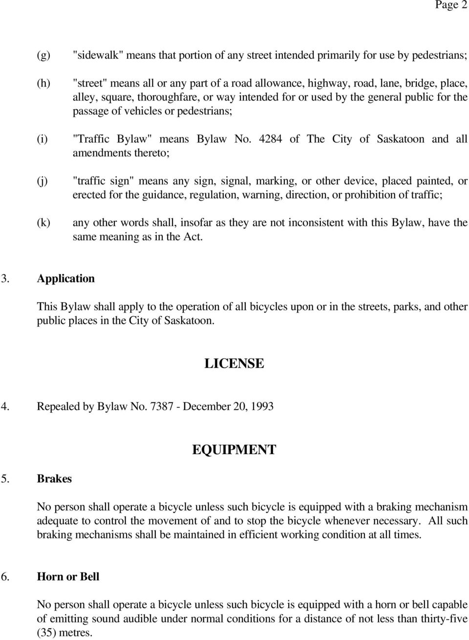 "4284 of The City of Saskatoon and all amendments thereto; ""traffic sign"" means any sign, signal, marking, or other device, placed painted, or erected for the guidance, regulation, warning, direction,"