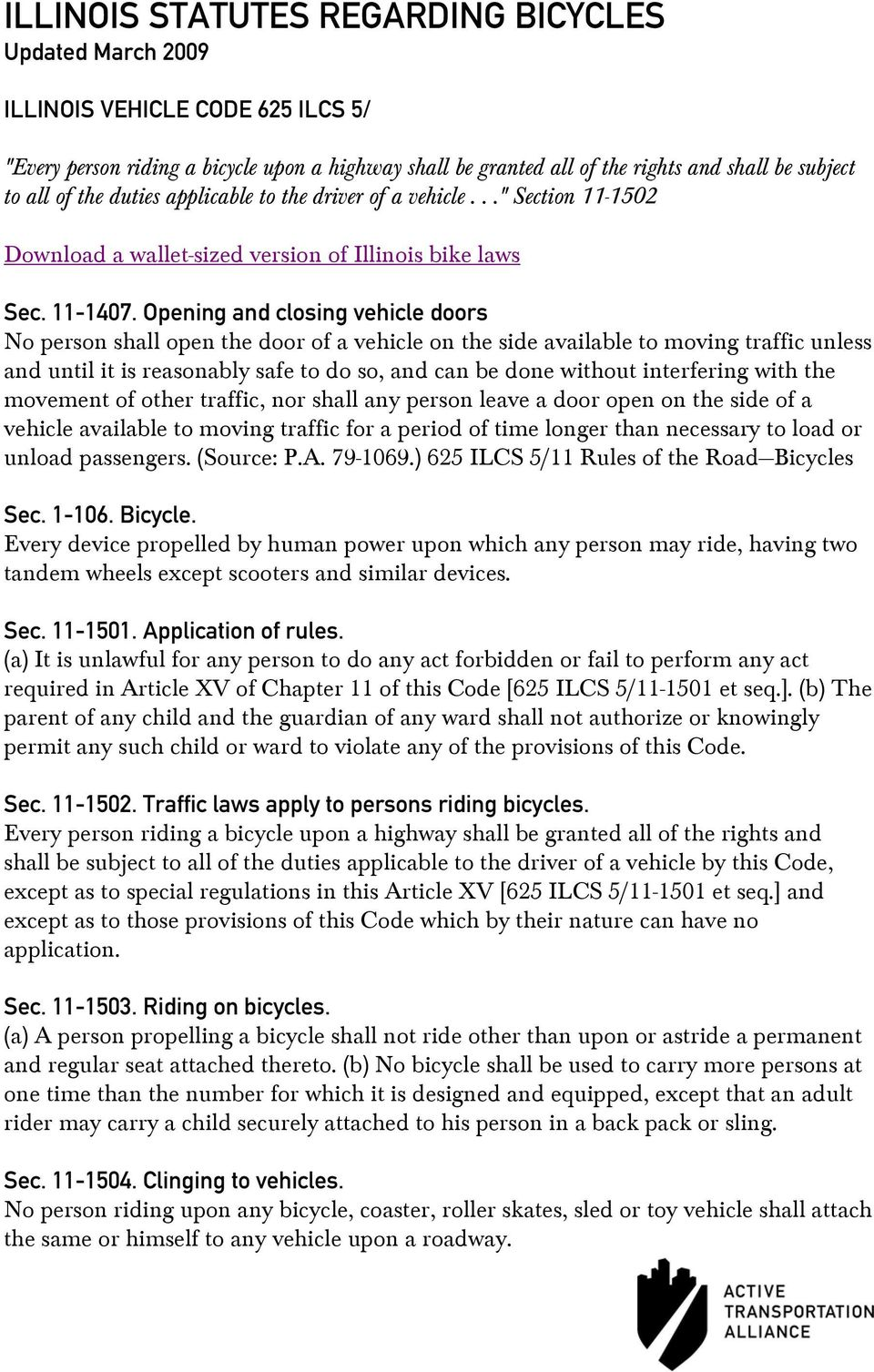 Opening and closing vehicle doors No person shall open the door of a vehicle on the side available to moving traffic unless and until it is reasonably safe to do so, and can be done without
