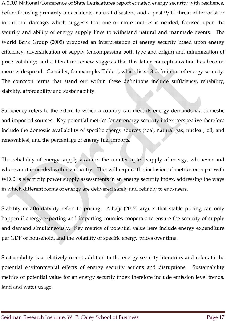 The World Bank Group (2005) proposed an interpretation of energy security based upon energy efficiency, diversification of supply (encompassing both type and origin) and minimization of price
