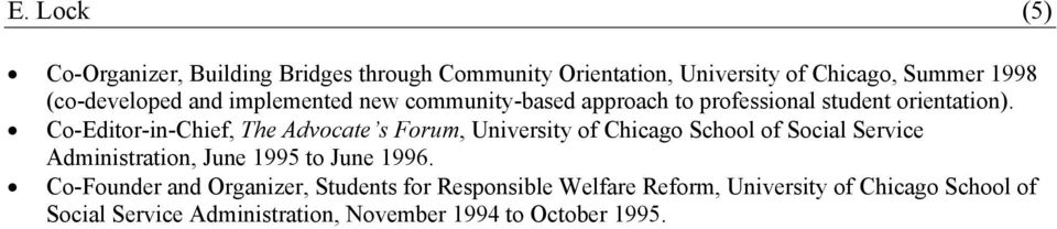 Co-Editor-in-Chief, The Advocate s Forum, University of Chicago School of Social Service Administration, June 1995 to June
