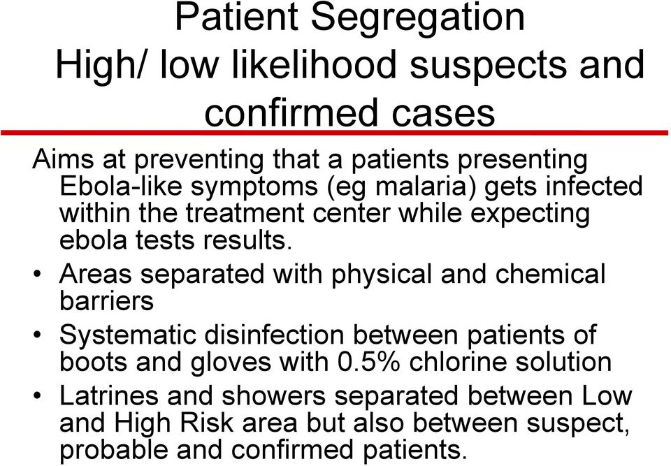 Areas separated with physical and chemical barriers Systematic disinfection between patients of boots and gloves with 0.