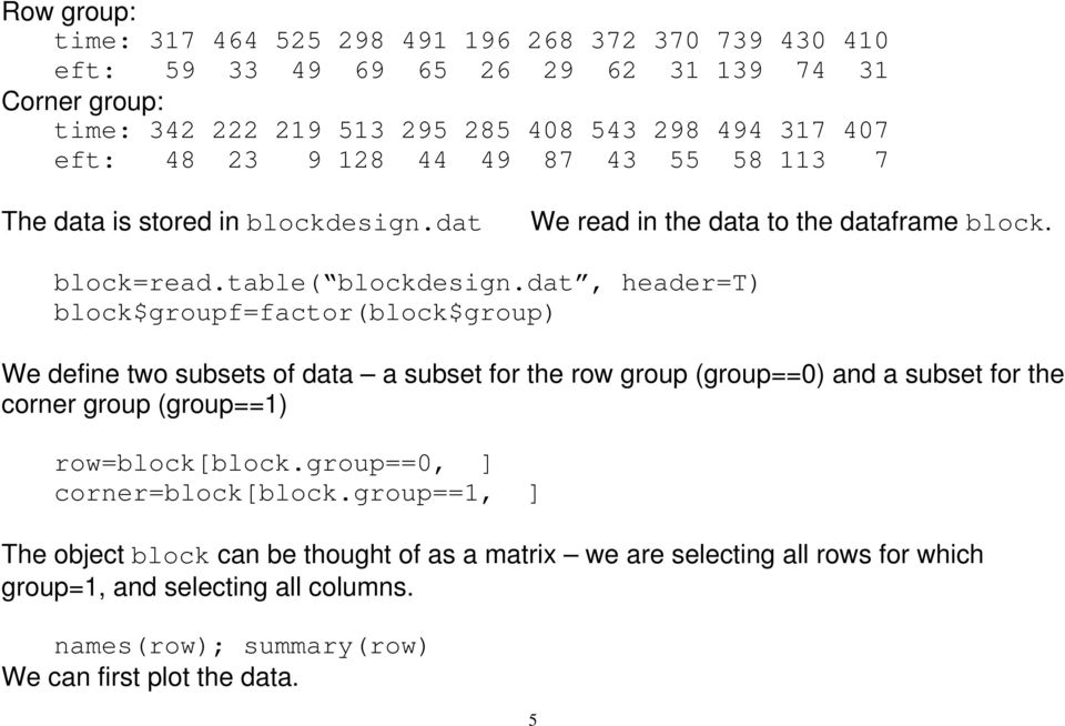 dat, header=t) block$groupf=factor(block$group) We define two subsets of data a subset for the row group (group==0) and a subset for the corner group (group==1) row=block[block.