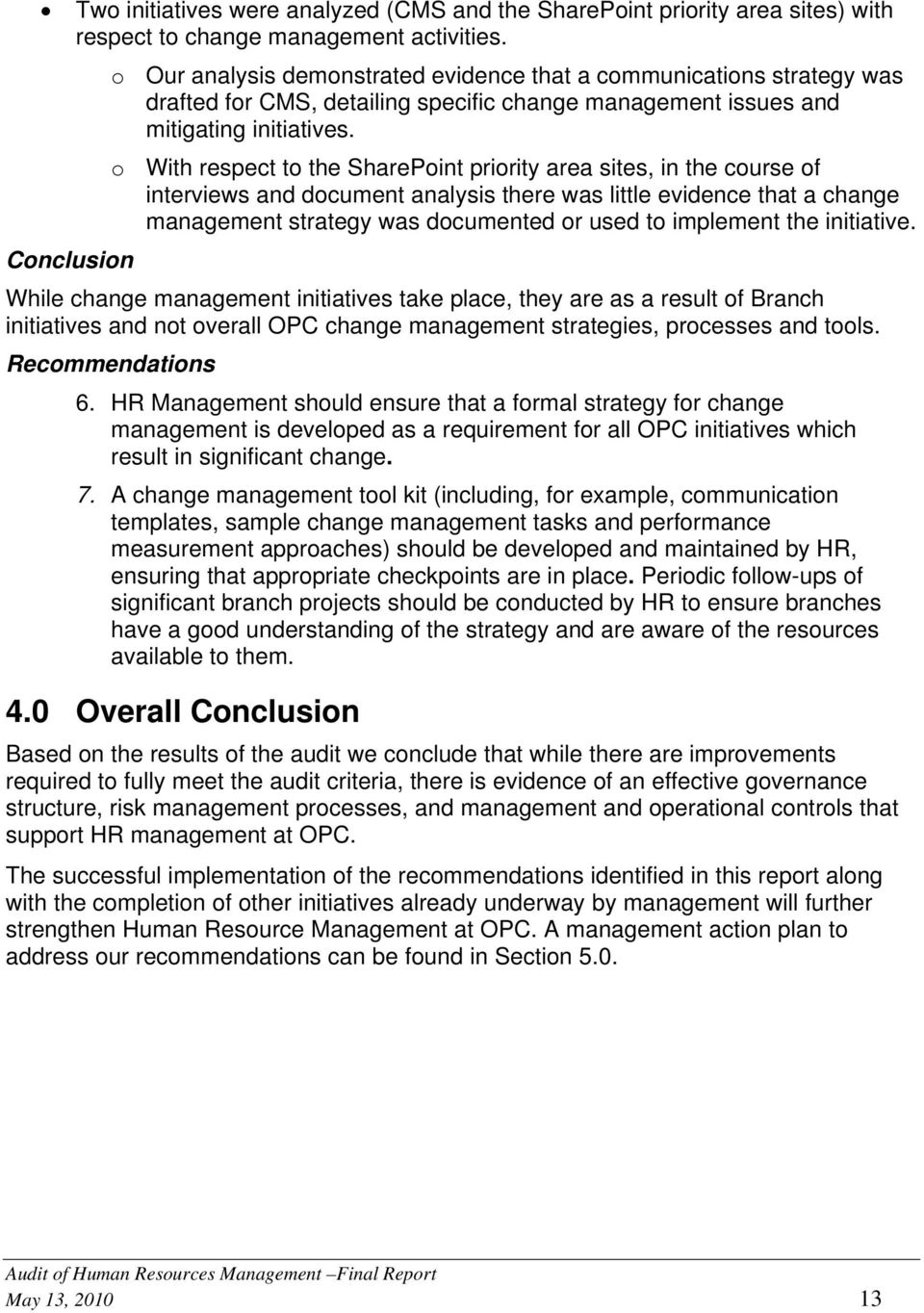 o With respect to the SharePoint priority area sites, in the course of interviews and document analysis there was little evidence that a change management strategy was documented or used to implement