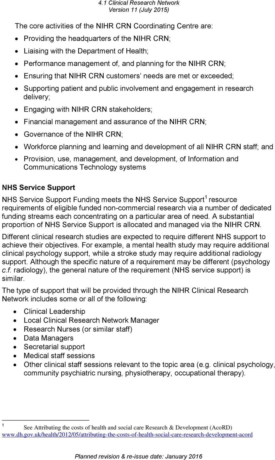 management and assurance of the NIHR CRN; Governance of the NIHR CRN; Workforce planning and learning and development of all NIHR CRN staff; and Provision, use, management, and development, of