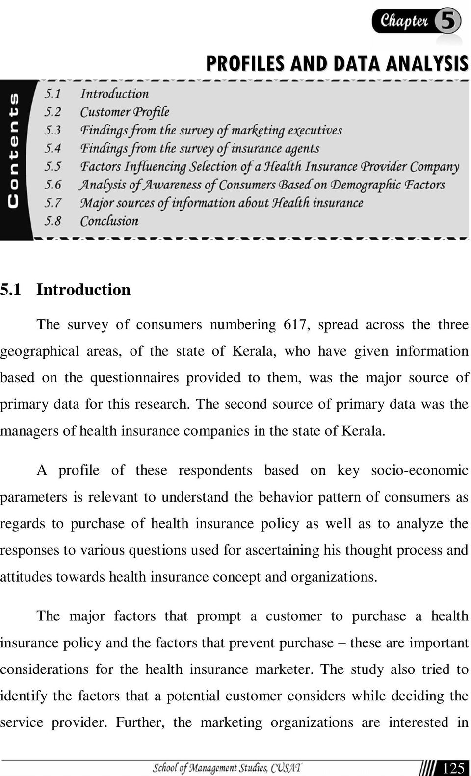 the major source of primary data for this research. The second source of primary data was the managers of health insurance companies in the state of Kerala.