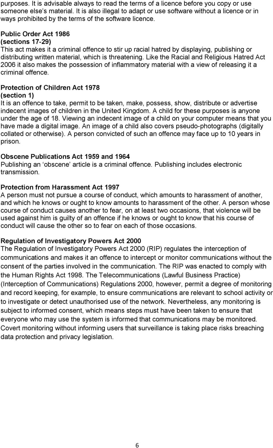 Public Order Act 1986 (sections 17-29) This act makes it a criminal offence to stir up racial hatred by displaying, publishing or distributing written material, which is threatening.