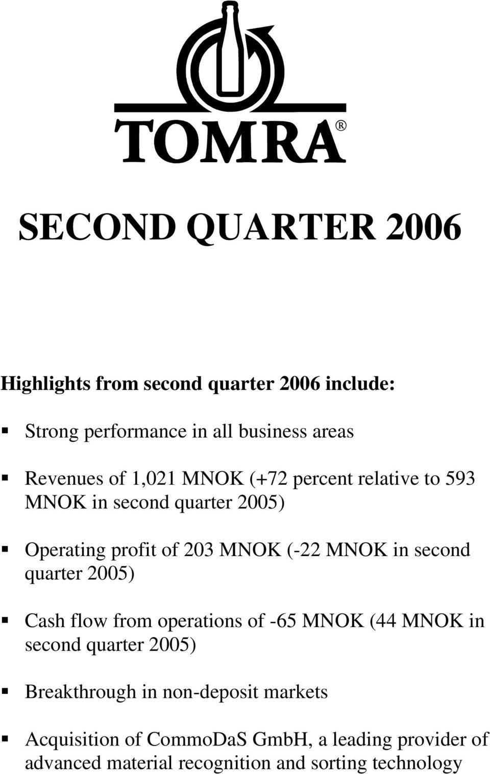 second quarter 2005) Cash flow from operations of -65 MNOK (44 MNOK in second quarter 2005) Breakthrough in