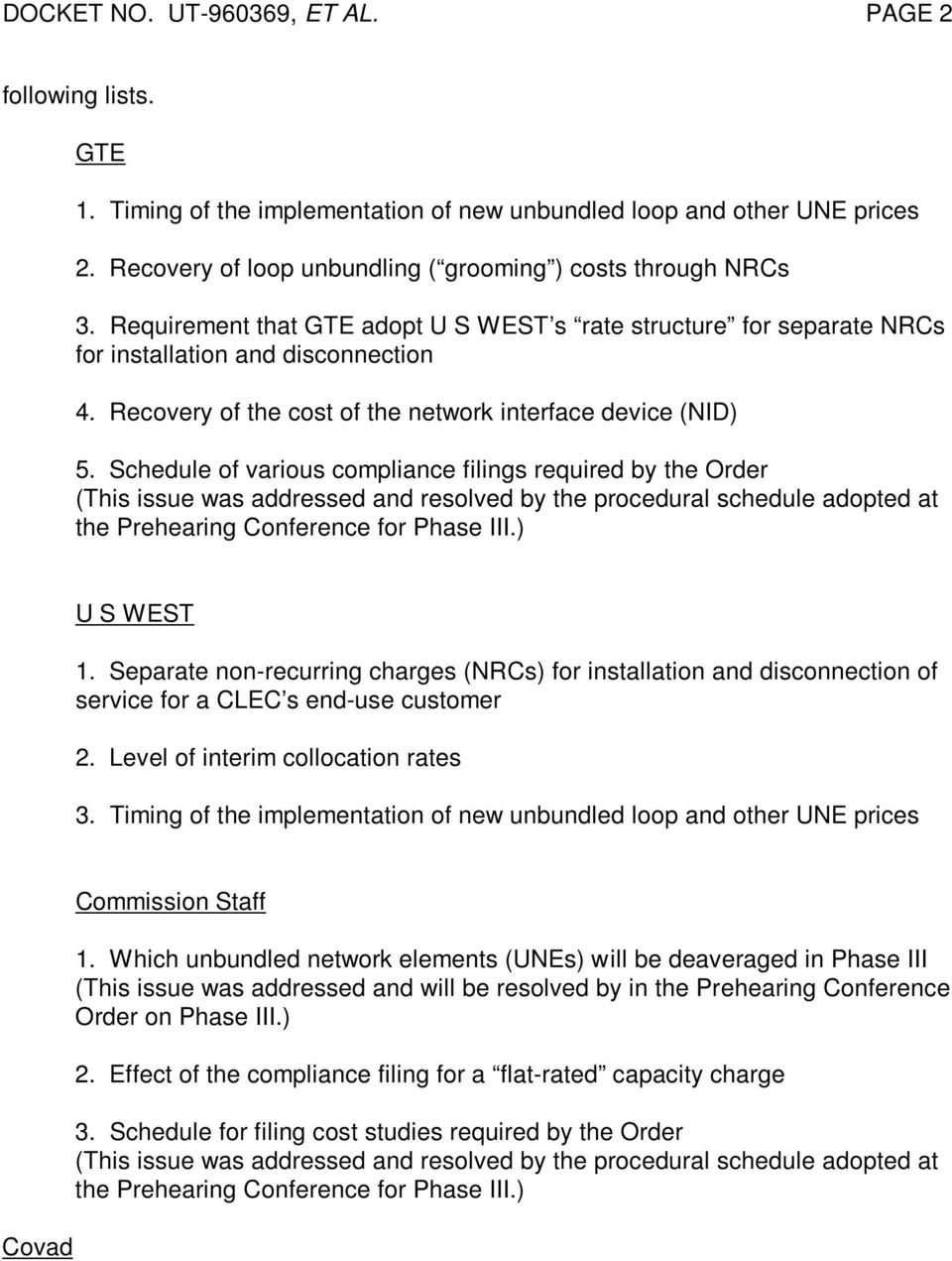 Schedule of various compliance filings required by the Order (This issue was addressed and resolved by the procedural schedule adopted at the Prehearing Conference for Phase III.) U S WEST 1.